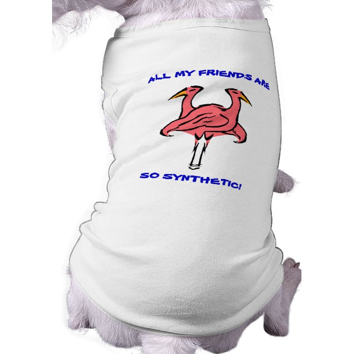 YARD PALS~ALL MY FRIENDS ARE SO SYNTHETIC PET TEE
