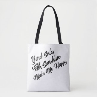 Yard Sales and Sunshine Make Me Happy Tote Bag