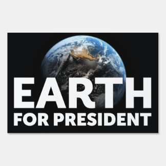Yard Sign, Earth for President Lawn Sign