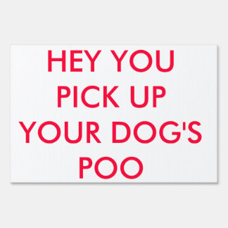 Yard Sign Humor: Hey You Pick Up Your Dog's Poo