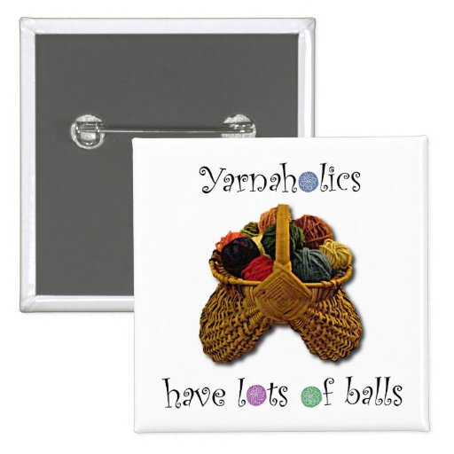 Yarnaholics Have Lots of Balls Pinback Button