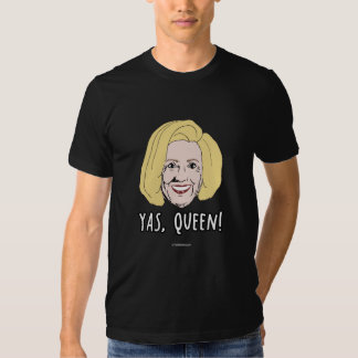 Yas Queen Hillary - Politiclothes Humor -.png T-shirt