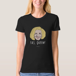 Yas Queen Hillary - Politiclothes Humor - T-Shirt