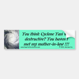 YASI, you haven't met my Mother-In-Law !!! Car Bumper Sticker