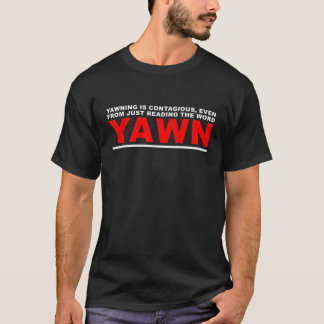 Yawning is Contagious T-Shirt