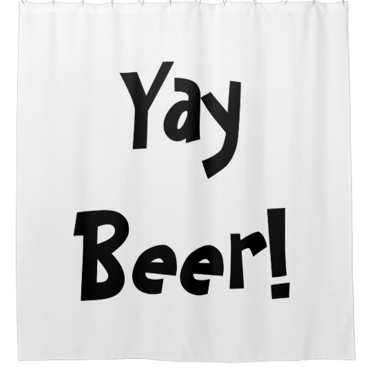 Yay Beer Shower Curtain