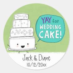 Yay For Wedding Cake!  Customizable Classic Round Sticker at Zazzle