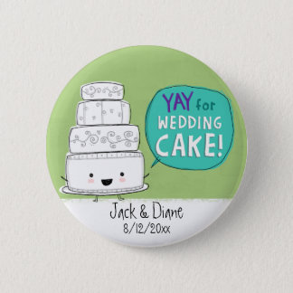 YAY for Wedding Cake!  Customizable Pinback Button