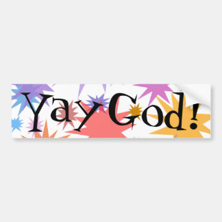 YAY God! Praise God for He is good - all the time! Bumper Sticker