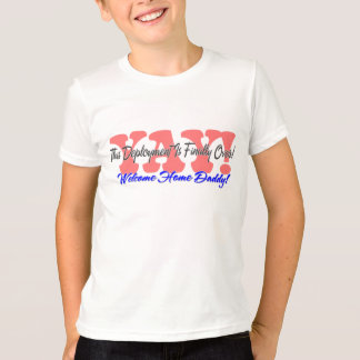 YAY! Welcome Home Daddy! T-Shirt