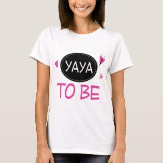 Yaya to Be T-Shirt