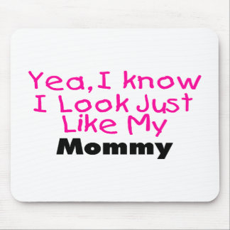 Yea I Know I Look Just Like My Mommy Mouse Pads