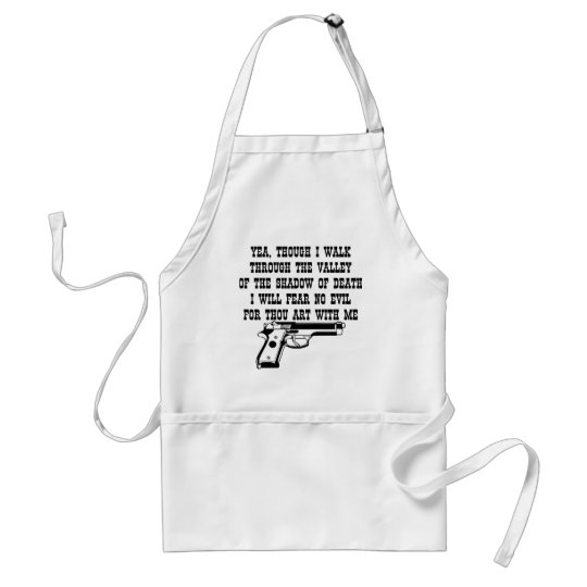 Yea Though I Walk Through (My Gun Is With Me) Adult Apron