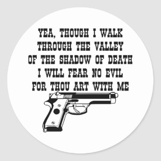 Yea Though I Walk Through (My Gun Is With Me) Classic Round Sticker