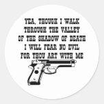 Yea Though I Walk Through (My Gun Is With Me) Round Stickers