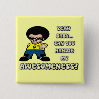 Yeah Baby.. Can You Handle My Awesomeness? Button