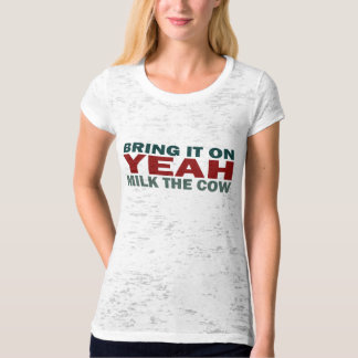 YEAH - Bring It On, Milk The Cow T-Shirt