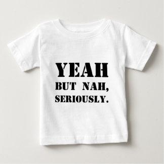 Yeah But Nah, Seriously. Baby T-Shirt