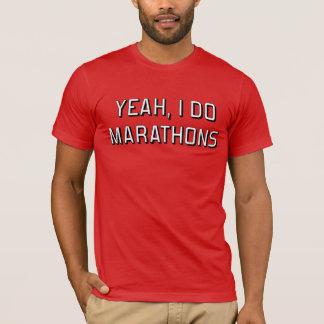 Yeah, I do marathons T-Shirt