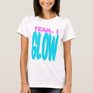 Yeah, I GLOW show-off style T-Shirt