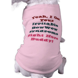 Yeah, I Got Your Irritable BowWow Syndrome! Tee