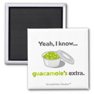 Yeah I Know Guacamole is Extra (Cup of Guacamole) 2 Inch Square Magnet