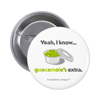 Yeah I Know Guacamole is Extra (Cup of Guacamole) Pinback Button