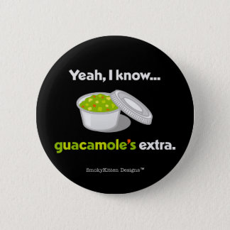 Yeah I Know Guacamole is Extra (Light Text) Pinback Button