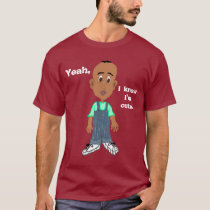 Yeah, I know I'm Cute T-shirt
