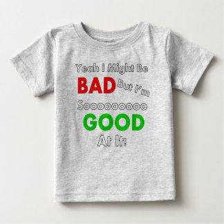 Yeah I Might Be Bad Infant T Shirt