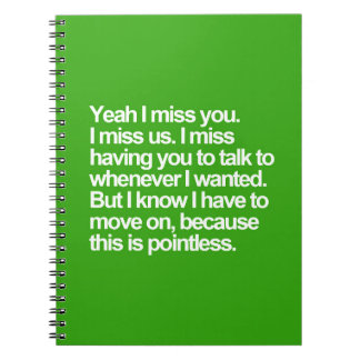 Yeah I miss you us talk whenever wanted but know h Notebook