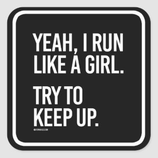 Yeah I run like a girl - try to keep up -   Girl F Square Sticker