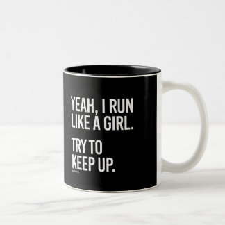 Yeah I run like a girl - try to keep up -   Girl F Two-Tone Coffee Mug