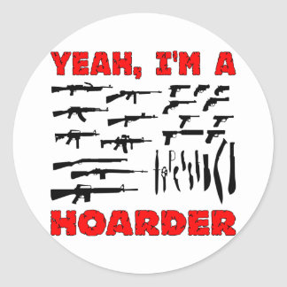 Yeah, I'm A Hoarder (I Have Lots Of Guns) Classic Round Sticker