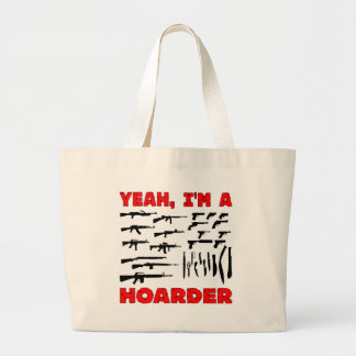 Yeah, I'm A Hoarder (I Own Lots & Lots Of Guns) Tote Bag