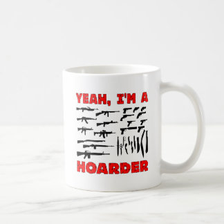 Yeah, I'm A Hoarder (I Own Lots & Lots Of Guns) Coffee Mug
