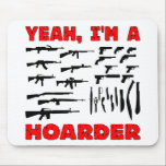 "Yeah, I&#39;m A Hoarder (I Own Lots &amp; Lots Of Guns) Mouse Pad<br><div class=""desc"">Yeah,  I&#39;m A Hoarder (I Own Lots &amp; Lots Of Guns)</div>"