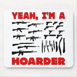 Yeah, I'm A Hoarder (I Own Lots & Lots Of Guns) Mouse Pad