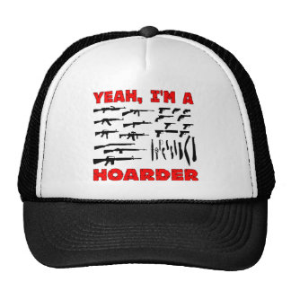 Yeah, I'm A Hoarder (I Own Lots & Lots Of Guns) Trucker Hat