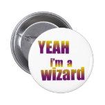 Yeah I'm a Wizard Pinback Button