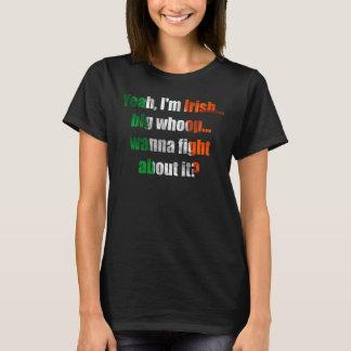 Yeah, I'm Irish...Wanna Fight About It? T-shirt