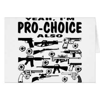 Yeah, I'm Pro-Choice Also (About Guns) Card
