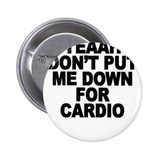 YEAH, NO (DON'T PUT ME DOWN FOR CARDIO) - Copy.png Pins
