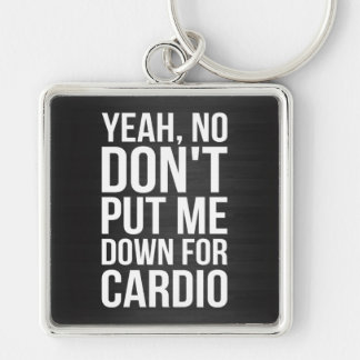 Yeah, No. Don't Put Me Down For Cardio Keychain