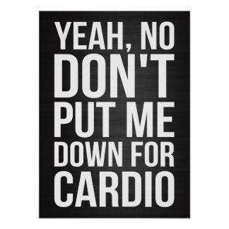 Yeah, No. Don't Put Me Down For Cardio Poster