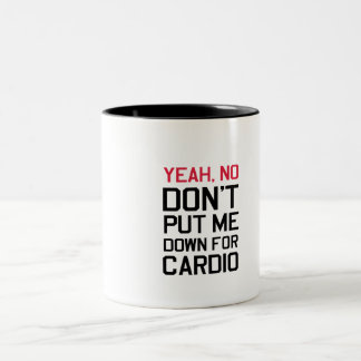 Yeah, No. Don't Put Me Down For Cardio Two-Tone Coffee Mug