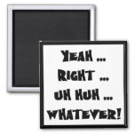 Yeah Right Whatever Funny T-shirts Gifts 2 Inch Square Magnet