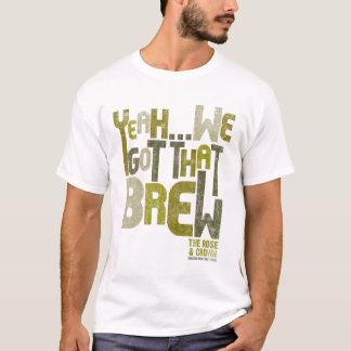 Yeah We Got That Brew T-Shirt
