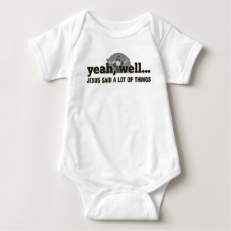 Yeah, well... Jesus said a lot of things. Baby Bodysuit