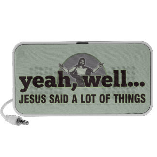 Yeah, well... Jesus said a lot of things Portable Speakers